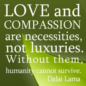Love and Compassion are necessities – Dalai Lama Thought of The Day