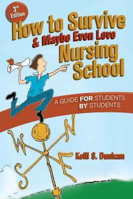 How to Survive & Maybe Even Love Nursing School: A Guide for Students ...
