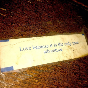 ... fortune cookie and was taped to a coffee table. What a great quote