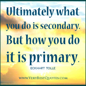 Ultimately what you do is secondary – ECKHART TOLLE Positive Quotes