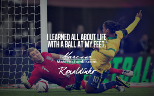 Ronaldinho Quotes Life I learned all about life with