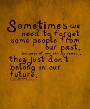 Sometimes we need to forget some people from our past, because of one ...