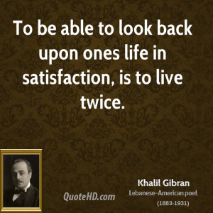 khalil-gibran-khalil-gibran-to-be-able-to-look-back-upon-ones-life-in ...