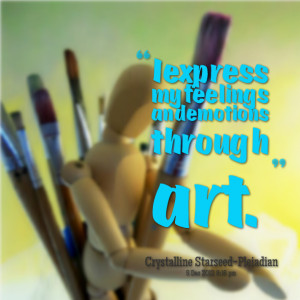 Quotes Picture: i express my feelings and emotions through art