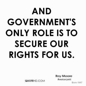 roy-moore-roy-moore-and-governments-only-role-is-to-secure-our-rights ...