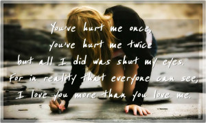 You've hurt me once, you've hurt me twice but all I did was shut ...