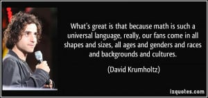 What's great is that because math is such a universal language, really ...