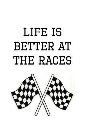 Dirt Track Racing Quotes Life is better at the races!