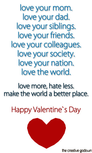 ... loving, love all. Love more, hate less, make the world a better place