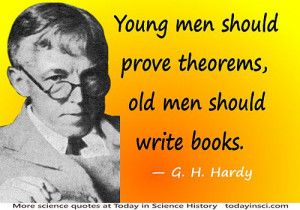 Godfrey Harold Hardy quote Young men should prove theorems, old men ...
