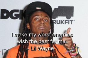 Lil wayne, quotes, sayings, enemies, haters