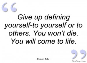 give up defining yourself-to yourself or eckhart tolle
