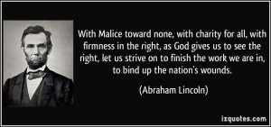 With Malice toward none, with charity for all, with firmness in the ...
