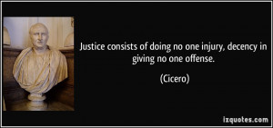 ... of doing no one injury, decency in giving no one offense. - Cicero