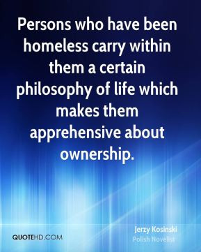 Jerzy Kosinski - Persons who have been homeless carry within them a ...