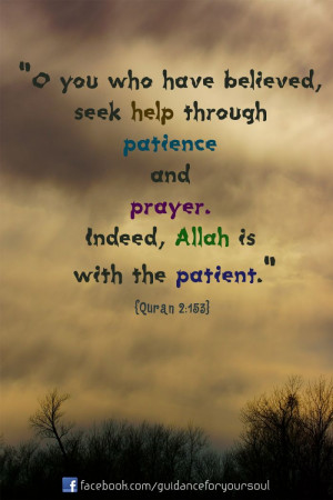you who have believed, seek help through patience and prayer. Indeed ...