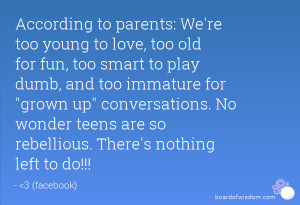 re too young to love, too old for fun, too smart to play dumb, and too ...