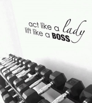 act-like-a-lady-lift-like-a-boss-fitness-inspiration-quote-hit-and-run ...