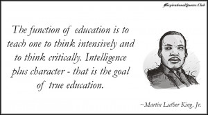 The function of education is to teach one to think intensively and to ...