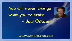 You will never change what you tolerate. — Joel Osteen