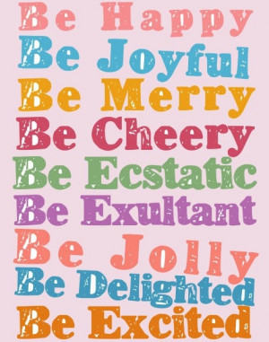 Be Happy Be Joyful Be Jolly Be Delighted Be Excited - Joy Quotes