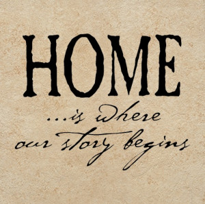 HOME ...is where our story begins