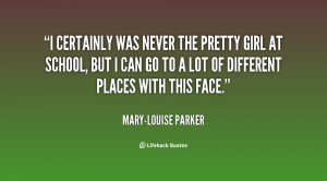 quote-Mary-Louise-Parker-i-certainly-was-never-the-pretty-girl-136896 ...