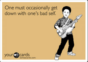 Funny Encouragement Ecard: One must occasionally get down with one's ...