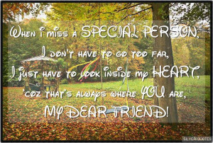 ... inside my HEART, 'coz that's always where YOU are, MY DEAR FRIEND