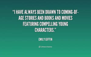 have always been drawn to coming-of-age stories and books and movies ...