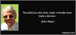 quote-the-politician-who-never-made-a-mistake-never-made-a-decision ...