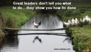 Great leaders don't tell you what to do….. they show you how its ...