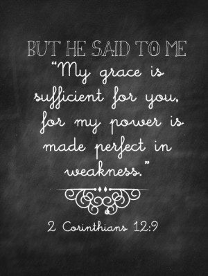 My grace is sufficient for you, for my power is made perfect in ...