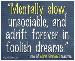 "... forever in foolish dreams."" — one of Albert Einstein's teachers"