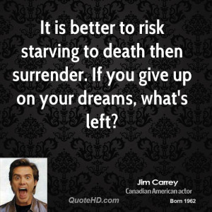 It is better to risk starving to death then surrender. If you give up ...