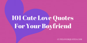 love it cute love quotes for your boyfriend