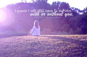 ... -fairytale:I guess I will still have to survive with or without you