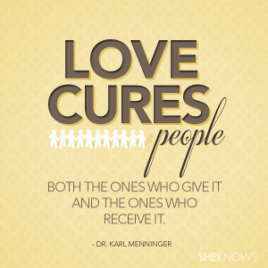 Love cures people, both the ones who give it and the ones who receive ...