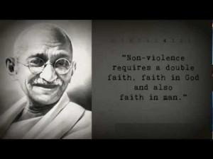 Non-violence requires a double faith, faith in God and also faith in ...