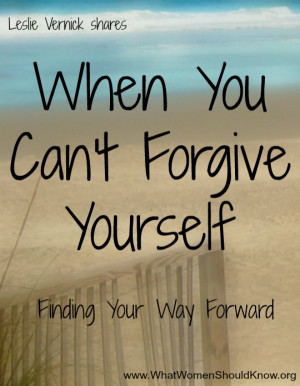 When You Can't Forgive Yourself | What Women Should Know
