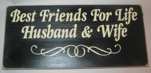 Best friend for life; husband and wife""