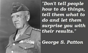George S. Patton....hmmmm...i often have a hard time with this...but I ...