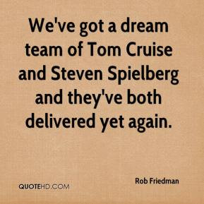 We've got a dream team of Tom Cruise and Steven Spielberg and they've ...