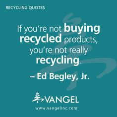 ... recycled products, you're not really recycling. - Ed Begley, Jr
