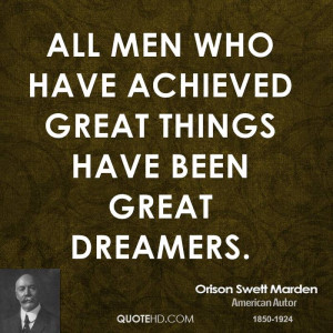 All men who have achieved great things have been great dreamers.
