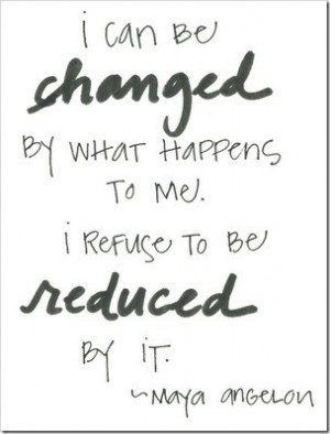 ... to be reduced by it. -Maya Angelou #inspiring #quotes #stayinspired