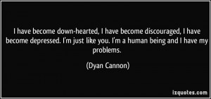 have become down-hearted, I have become discouraged, I have become ...