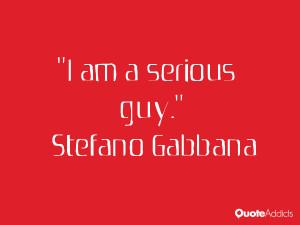 stefano gabbana quotes i am a serious guy stefano gabbana