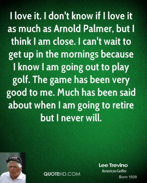 love it. I don't know if I love it as much as Arnold Palmer, but I ...