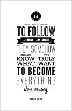 ... to follow your heart and intuition... (Steve Jobs quote poster) More